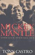 Mickey Mantle: America's Prodigal Son