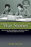 War Stories: False Atrocity Tales, Swift Boaters, and Winter Soldiers-What Really Happened in Vietnam