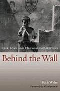 Behind the Wall: Life, Love, and Struggle in Palestine