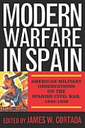 Modern Warfare in Spain: American Military Observations on the Spanish Civil War, 1936 1939 Cover