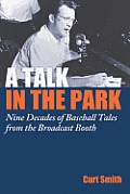 Talk in the Park Nine Decades of Baseball Tales from the Broadcast Booth
