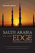 Saudi Arabia on the Edge: The Uncertain Future of an American Ally