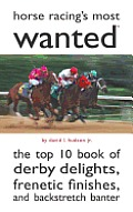Horse Racing's Most Wanted: The Top 10 Book of Derby Delights, Frenetic Finishes, and Backstretch Banter (Most Wanted) Cover