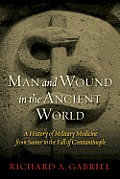Man and Wound in the Ancient World: A History of Military Medicine from Sumer to the Fall of Constantinople