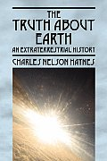The Truth about Earth: An Extraterrestrial History