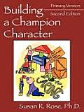 Building a Champion Character: A Practical Guidance Program: Primary Version