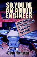 So, You're an Audio Engineer: Well Here's the Other Stuff You Need to Know