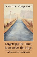 Forgetting the Hurt, Remember the Hope: A Memoir of Endurance