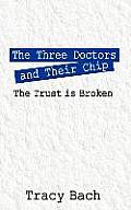 The Three Doctors and Their Chip: The Trust Is Broken
