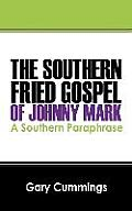 The Southern Fried Gospel of Johnny Mark: A Southern Paraphrase