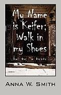 My Name Is Keifer; Walk in My Shoes - Book One: The Beginning