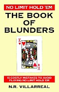 No Limit Hold 'em: The Book of Blunders - 15 Costly Mistakes to Avoid While Playing No Limit Texas Hold 'em