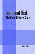 Imminent Risk: The Child Welfare State