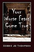 Your Worse Fears Come True