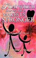 That Which Does Not Kill Us Makes Us Stronger: A Story from the Heart