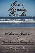 God's Miracles for Me a Cancer Patient/Parkinson's Caregiver