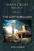 Mab's Cross Trilogy: Volume I: The Lost Rebellion