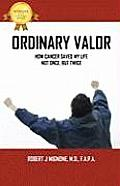 Ordinary Valor: How Prostate Cancer Saved My Life and How You Can Save Yours