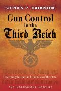 "Gun Control In The Third Reich: Disarming The Jews & ""Enemies Of The State"" by Stephen P. Halbrook"