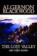 The Lost Valley and Other Stories by Algernon Blackwood, Fiction, Fantasy, Horror, Classics