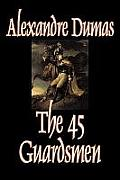 The Forty-Five Guardsmen by Alexandre Dumas, Fiction, Classics, Action & Adventure, War & Military