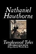Tanglewood Tales by Nathaniel Hawthorne, Fiction, Classics