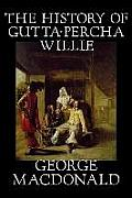 The History of Gutta-Percha Willie by George MacDonald, Fiction, Classics, Action & Adventure
