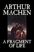 A Fragment of Life by Arthur Machen, Fiction, Classics, Literary, Horror