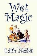 Wet Magic by Edith Nesbit, Fiction, Fantasy & Magic