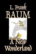 A New Wonderland by L. Frank Baum, Fiction, Fantasy, Fairy Tales, Folk Tales, Legends & Mythology