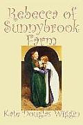 Rebecca of Sunnybrook Farm by Kate Douglas Wiggin, Fiction, Historical, United States, People & Places, Readers - Chapter Books