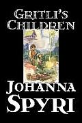 Gritli's Children by Johanna Spyri, Fiction, Family