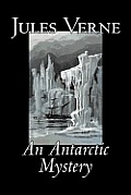 An Antarctic Mystery by Jules Verne, Fiction, Fantasy & Magic