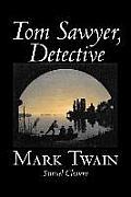 Tom Sawyer, Detective by Mark Twain, Fiction, Classics
