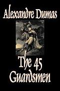 The Forty-Five Guardsmen by Alexandre Dumas, Fiction, Classics, Action & Adventure, War & Military