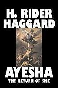 Ayesha the Return of She by H. Rider Haggard, Fiction, Fantasy, Classics, Fairy Tales, Folk Tales, Legends & Mythology
