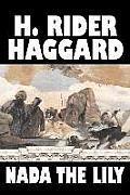 NADA the Lily by H. Rider Haggard, Fiction, Fantasy, Literary, Fairy Tales, Folk Tales, Legends & Mythology