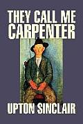 They Call Me Carpenter by Upton Sinclair, Fiction, Classics, Literary