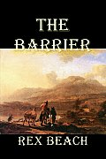 The Barrier by Rex Beach, Fiction, Westerns, Historical