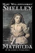 Mathilda by Mary Wollstonecraft Shelley, Fiction, Classics