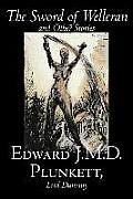 The Sword of Welleran and Other Stories by Edward J. M. D. Plunkett, Fiction, Classics, Fantasy, Horror