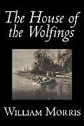 The House of the Wolfings by Wiliam Morris, Fiction, Fantasy, Classics, Fairy Tales, Folk Tales, Legends & Mythology