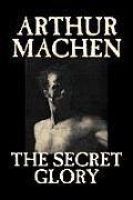 The Secret Glory by Arthur Machen, Fiction, Fantasy, Classics, Horror