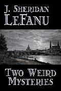 Two Weird Mysteries by J. Sheridan Lefanu, Fiction, Literary, Horror, Fantasy