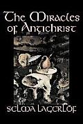 The Miracles of Antichrist by Selma Lagerlof, Fiction, Christian, Action & Adventure, Fairy Tales, Folk Tales, Legends & Mythology