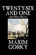 Twenty-Six and One and Other Stories by Maxim Gorky, Fiction, Classics, Literary, Short Stories