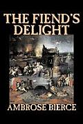 The Fiend's Delight by Ambrose Bierce, Fiction, Fantasy, Classics, Horror
