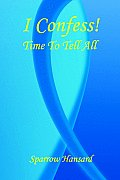 I Confess! - Time to Tell All