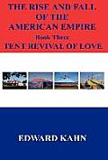 The Rise and Fall of the American Empire Book Three Tent Revival of Love