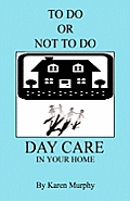 To Do or Not to Do Day Care in Your Home